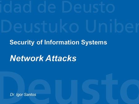 Dr. Igor Santos.  Denial of Service  Man in the middle  ICMP attacks 2.