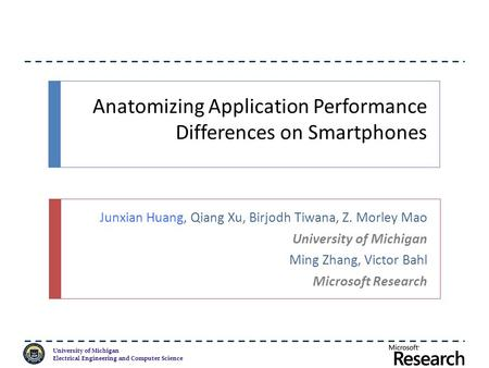 University of Michigan Electrical Engineering and Computer Science Anatomizing Application Performance Differences on Smartphones Junxian Huang, Qiang.