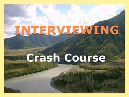 INTERVIEWING Crash Course. T OPICS Behavior Rules Appearance Matters Responses.