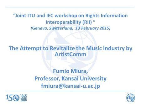 """Joint ITU and IEC workshop on Rights Information Interoperability (RII) "" (Geneva, Switzerland, 13 February 2015) The Attempt to Revitalize the Music."