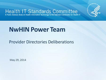 Provider Directories Deliberations NwHIN Power Team May 29, 2014.