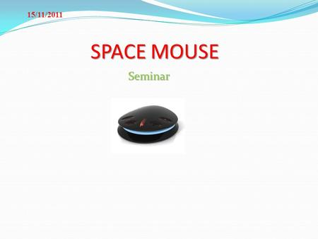 15/11/2011 SPACE MOUSE Seminar.