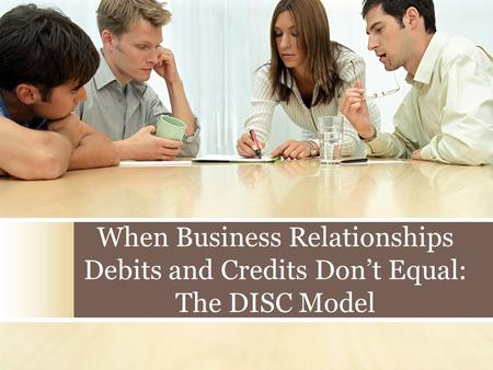 When Business Relationships Debits and Credits Don't Equal: The DISC Model.