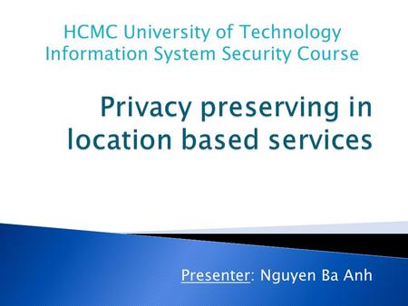 Presenter: Nguyen Ba Anh HCMC University of Technology Information System Security Course.