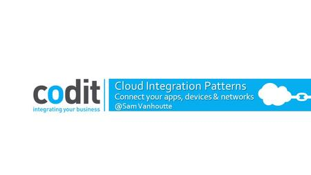 Cloud Integration Patterns Connect your apps, devices & Vanhoutte.