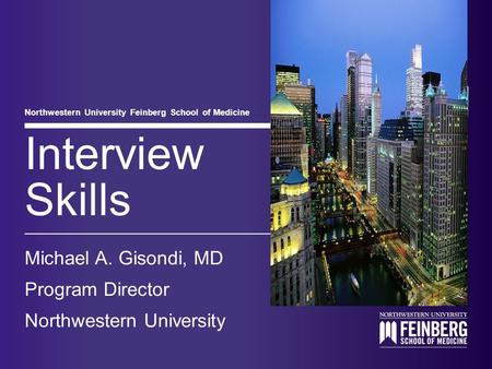 Northwestern University Feinberg School of Medicine Interview Skills Michael A. Gisondi, MD Program Director Northwestern University.