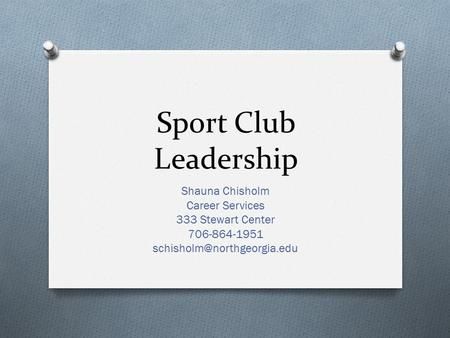 Sport Club Leadership Shauna Chisholm Career Services 333 Stewart Center 706-864-1951