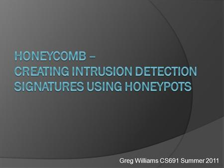 Greg Williams CS691 Summer 2011. Honeycomb  Introduction  Preceding Work  Important Points  Analysis  Future Work.