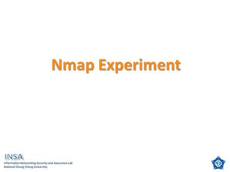 Nmap Experiment. Outline Introduction NMAP - NMAP advantages - NMAP capability of support NMAP Install - Install of under Windows - Install of under Linux.