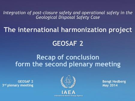 Integration of post-closure safety and operational safety in the Geological Disposal Safety Case The international harmonization project GEOSAF 2 Recap.
