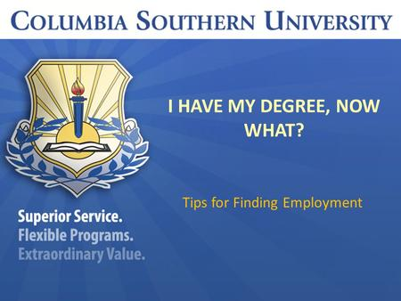 I HAVE MY DEGREE, NOW WHAT? Tips for Finding Employment.