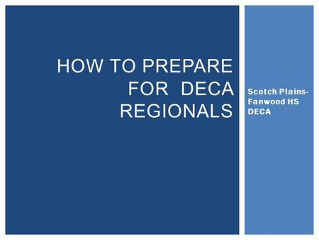 Scotch Plains- Fanwood HS DECA HOW TO PREPARE FOR DECA REGIONALS.