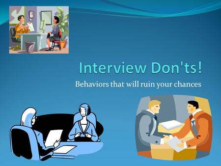 Behaviors that will ruin your chances. Mistakes everybody makes If you didn't get called back after the interview, you may know why you weren't their.