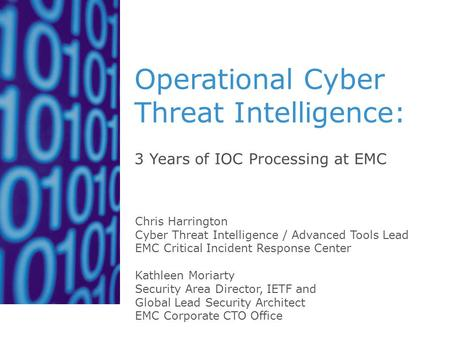 Operational Cyber Threat Intelligence: 3 Years of IOC Processing at EMC Chris Harrington Cyber Threat Intelligence / Advanced Tools Lead EMC Critical Incident.