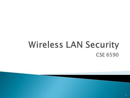 CSE 6590 1.  Wired Equivalent Privacy (WEP) ◦ first security protocol defined in 802.11  Wi-Fi Protected Access (WPA) ◦ defined by Wi-Fi Alliance 
