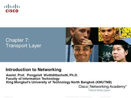 © 2008 Cisco Systems, Inc. All rights reserved.Cisco ConfidentialPresentation_ID 1 Chapter 7: Transport Layer Introduction to Networking Assist. Prof.