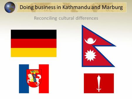 Doing business in Kathmandu and Marburg Reconciling cultural differences.