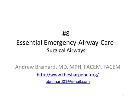 #8 Essential Emergency Airway Care- Surgical Airways 1 Andrew Brainard, MD, MPH, FACEM, FACEM