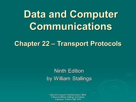 Data and Computer Communications Ninth Edition by William Stallings Chapter 22 – Transport Protocols Data and Computer Communications, Ninth Edition by.