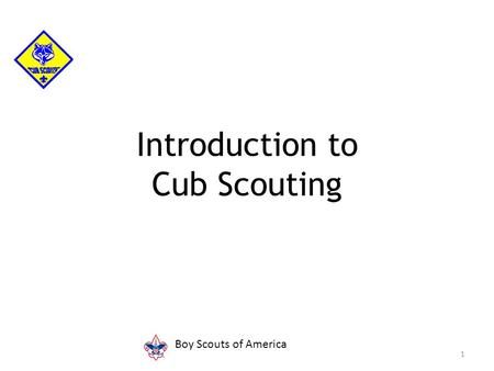Introduction to Cub Scouting 1 Boy Scouts of America.