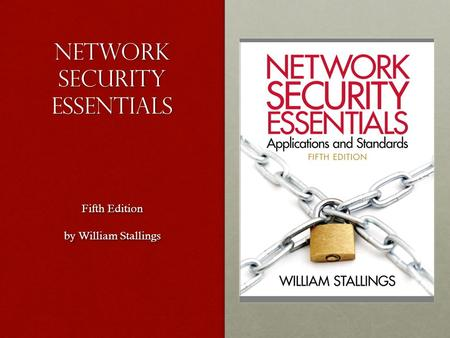 Network Security Essentials Fifth Edition by William Stallings Fifth Edition by William Stallings.