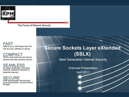 Secure Sockets Layer eXtended (SSLX) Next Generation Internet Security Overview Presentation April 2011.
