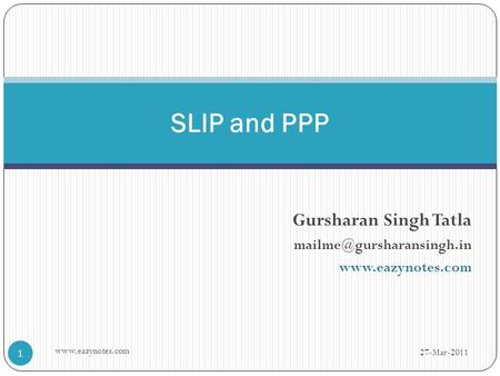Gursharan Singh Tatla  SLIP and PPP 27-Mar-2011 1