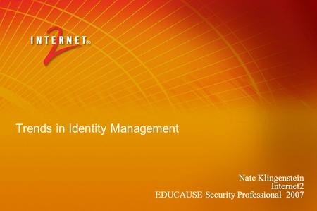 Trends in Identity Management Nate Klingenstein Internet2 EDUCAUSE Security Professional 2007.