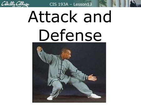 CIS 193A – Lesson13 Attack and Defense. CIS 193A – Lesson13 Focus Question Describe how Nmap, psad, and iptables work together for playing out attack.