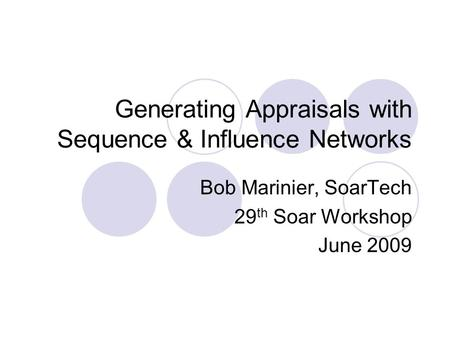 Generating Appraisals with Sequence & Influence Networks Bob Marinier, SoarTech 29 th Soar Workshop June 2009.