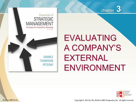 3 chapter EVALUATING A COMPANY'S EXTERNAL ENVIRONMENT Copyright © 2013 by The McGraw-Hill Companies, Inc. All rights reserved. McGraw-Hill/Irwin.