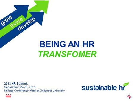 2013 HR Summit September 25-26, 2013 Kellogg Conference Hotel at Gallaudet University BEING AN HR TRANSFOMER.