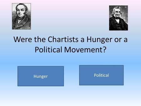 Were the Chartists a Hunger or a Political Movement? Political Hunger.