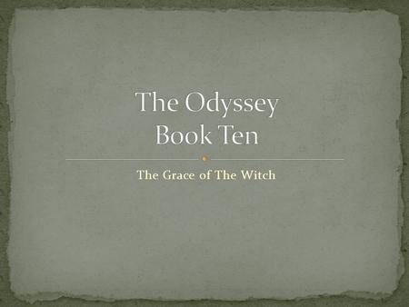 The Grace of The Witch. Date ???The Odyssey Book 10 Character s Aeoulus Conflict Odysseus v. His men Lastrygones King of the wind. Gives Odysseus a bag.