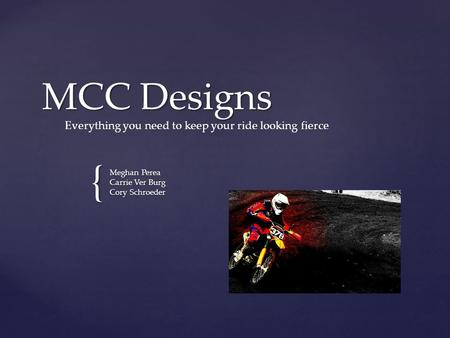 { MCC Designs Meghan Perea Carrie Ver Burg Cory Schroeder Everything you need to keep your ride looking fierce.