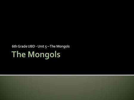6th Grade UBD - Unit 5 – The Mongols