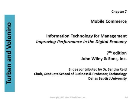 Chapter 7 Mobile Commerce Information Technology for Management Improving Performance in the Digital Economy 7 th edition John Wiley & Sons, Inc. Slides.