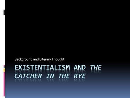 Background and Literary Thought. Existentialism Explanation  This term is related to the psychology of Karl Jung who holds that behind each individual's.