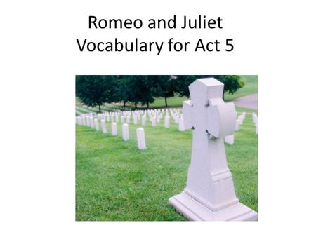 Romeo and Juliet Vocabulary for Act 5 Privy – adj. - Secretly informed about. Participating in the knowledge of something private or secret (usually.
