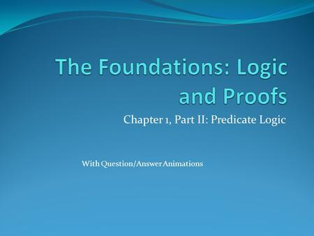 Chapter 1, Part II: Predicate Logic With Question/Answer Animations.