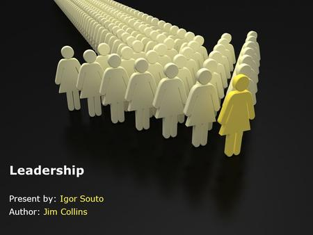 Leadership Present by: Igor Souto Author: Jim Collins.