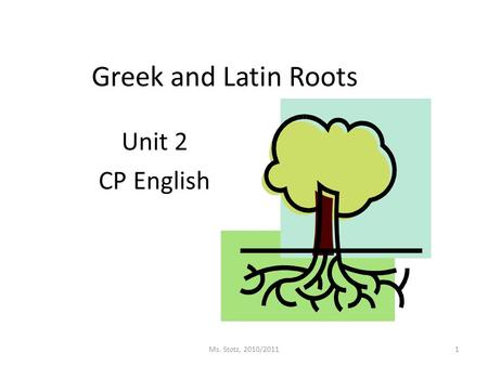 Unit 2 CP English Greek and Latin Roots Ms. Stotz, 2010/20111.