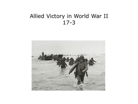 Allied Victory in World War II 17-3. Terms and People D-Day − June 6, 1944, the day Allied forces invaded France Battle of the Bulge − German counterattack.