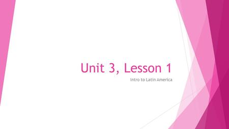 Unit 3, Lesson 1 Intro to Latin America. Today's Objectives  SWBAT describe the major aspects of the physical and human geography of Latin America.