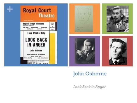 + John Osborne Look Back in Anger. + John Osborne: biography Born on December 12, 1929, in London, John Osborne would eventually change the face of British.