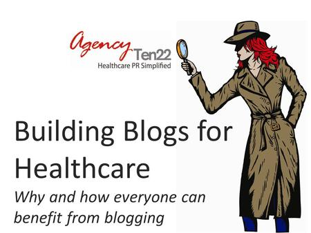 Building Blogs for Healthcare Why and how everyone can benefit from blogging.