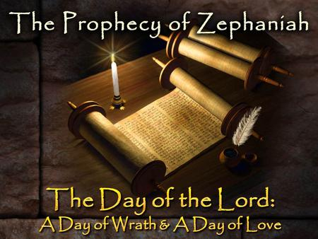 "The Prophecy of Zephaniah – Judah's Day of Wrath Was Nearing ""The day of the Lord is at hand"" (1:7) ""The day of the Lord is at hand"" (1:7) ""The great."