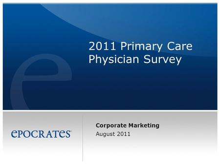 Corporate Marketing August 2011 2011 Primary Care Physician Survey.