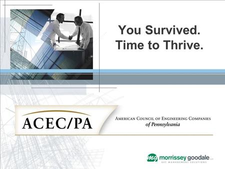 You Survived. Time to Thrive.. Presented by Mark Goodale Principal Morrissey Goodale LLC.