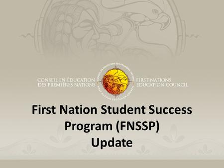 First Nation Student Success Program (FNSSP) Update.